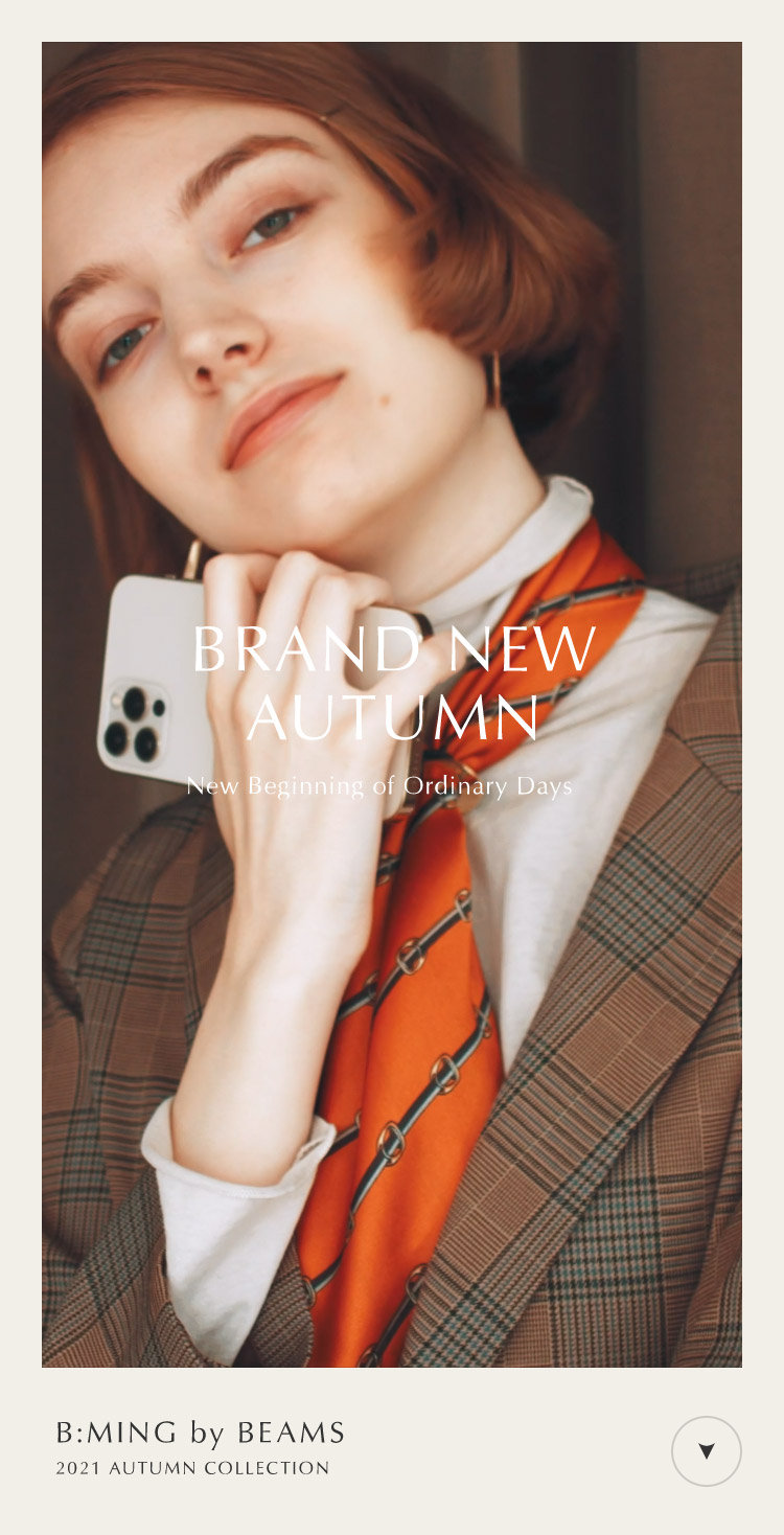 BRAND NEW AUTUMN | B:MING by BEAMS 2021 AUTUMN COLLECTION